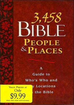 3,458 Bible People and Places: A Guide to Who's Who and Key Locations in the Bible