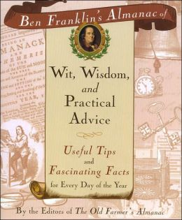 Ben Franklin's Almanac of Wit, Wisdom and Practical Advice: Useful Tips and Fascinating Facts for Every Day of the Year
