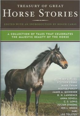 Treasury of Great Horse Stories: A Collection of Tales That Celebrates the Majestic Beauty of the Horse