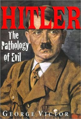 Hitler: The Pathology of Evil