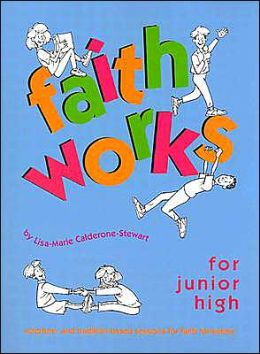 Faith Works for Junior High: Scripture- and Tradition-Based Sessions for Faith Formation