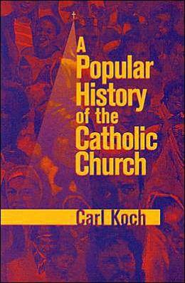 A Popular History of the Catholic Church Carl Koch