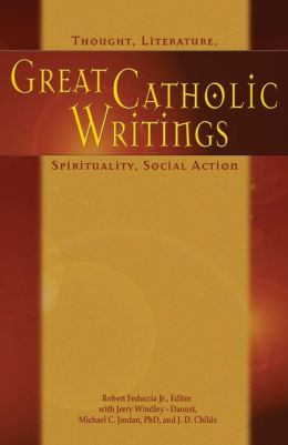 Great Catholic Writings: Thought, Literature, Spirituality, Social Action