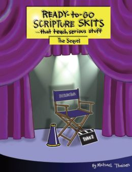 Ready-to-Go Scripture Skits ... That Teach Serious Stuff: The Sequel