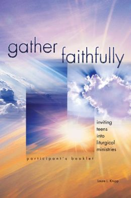 Gather Faithfully: Inviting Teens into Liturgical Ministries