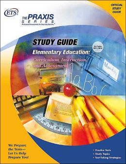 elementary education curriculum  instruction  and Praxis II Study Guide Reading Praxis Study Guide