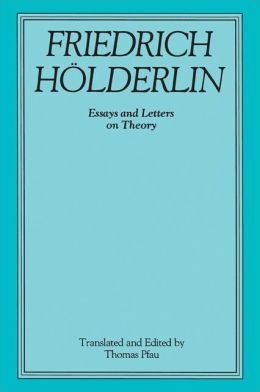 Friedrich Holderlin: Essays and Letters on Theory