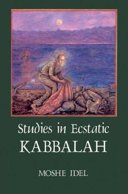 Studies in Ecstatic Kabbalah (SUNY Series in Judaica: Hermeneutics, Mysticism and Religion)