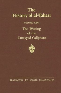 The History of Al-Tabari: The Waning of the Umayyad Caliphate: Prelude to Revolution, A.D. 738-745 / A.H. 121-127