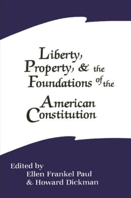 Liberty, Property, and the Foundations of the American Constitution