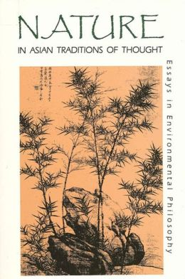 Nature in Asian Traditions of Thought: Essays in Environmental Philosophy