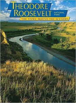 Theodore Roosevelt: The Story Behind the Scenery
