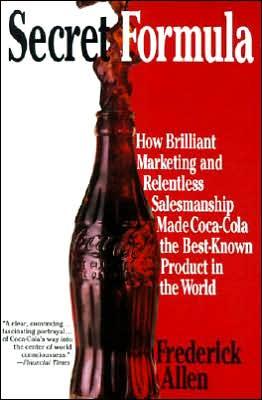 Secret Formula: How Brilliant Marketing and Relentless Salesmanship Made Coca-Cola the Best