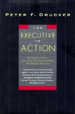Executive in Action: Three Drucker Management Books on What to Do and Why and How to Do It