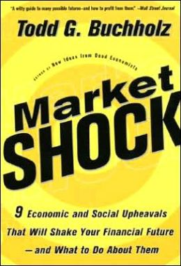 Market Shock: 9 Economic and Social Upheavals That Will Shake Your Financial Future - and What to Do about Them