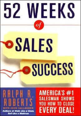 52 Weeks of Sales Success: America's #1 Salesman Shows You how to Close Every Deal!