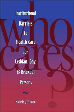 Who Cares? Institutional Barriers to Health Care for Lesbian, Gay, and Bisexual Persons