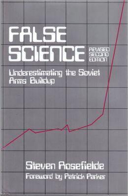 False Science: Underestimating the Soviet Arms Buildup