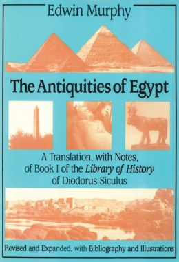 Antiquities of Egypt: A Translation, with Notes of Book I of the Library of History of Diodorus Siculus