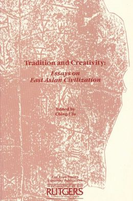 Tradition and Creativity: Contributions to East Asian Civilization