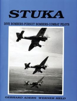 Stuka: Dive Bombers-Pursuit Bombers-Combat Pilots: A Pictoral Chronical of German Close-Combat Aircraft to 1945