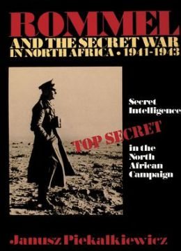 Rommel and the Secret War in North Africa, 1941-1943: Secret Intelligence in the North African Campaign