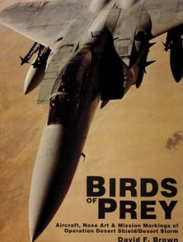 Birds of Prey: Aircraft, Nose Art & Mission Markings of Operation Desert Shield/Desert Storm
