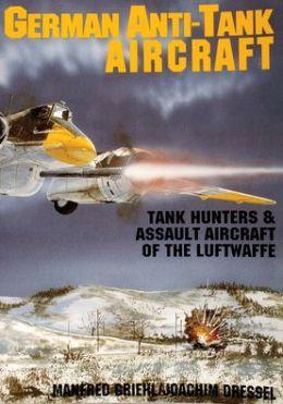 German Anti-Tank Aircraft: Tank Hunters and Assault Aircraft of the Luftwaffe