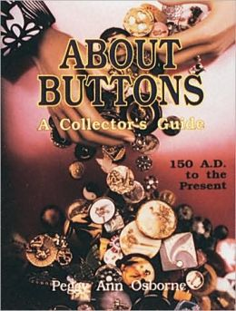 About Buttons: A Collector's Guide - 150 A.D. to the Present