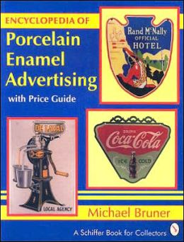 Encyclopedia of Porcelain Enamel Advertising: With Price Guide