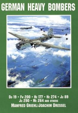 German Heavy Bombers: Do 19, FW 200, He 177, He 274, JU 89, Me 264, and Others