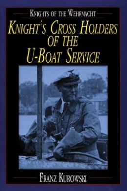 Knight's Cross Holders of the U-Boat Service: Knights of the Wehrmacht