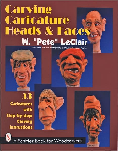 Carving Caricature Heads and Faces: 33 Caricatures with Step-by-Step Carving Instructions