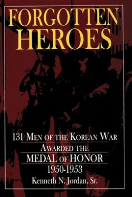 Forgotten Heroes: 131 Men of the Korean War Awarded the Medal of Honor, 1950-1953
