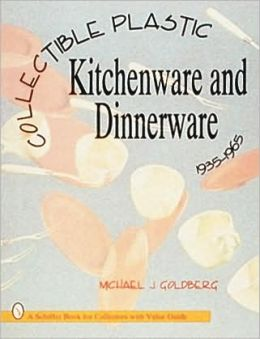 Collectible Plastic Kitchenware and Dinnerware: 1935-1965