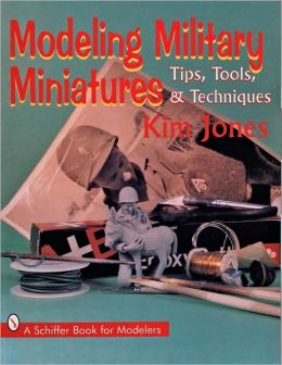 Modeling Military Miniatures with Kim Jones: Tips, Tools, and Techniques