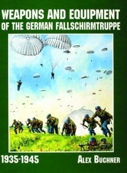 Weapons and Equipment of the German Fallschirmtruppe 1935-1945