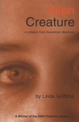 Alien Creature: A Visitation from Gwendolyn MacEwa