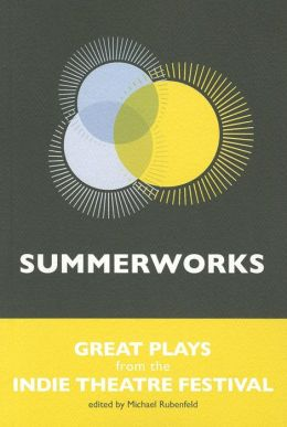 Summerworks: Great Plays from the Indie Theatre Festival