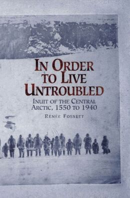 In Order to Live Untroubled: Inuit of the Central Artic 1550 to 1940