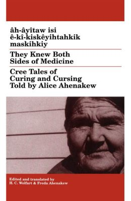 They Knew Both Sides of Medicine: Cree Tales of Curing and Cursing