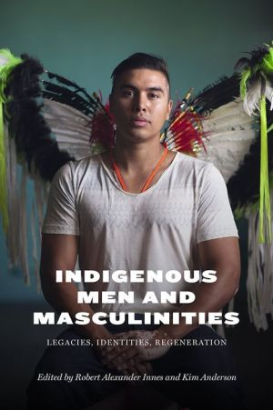 Indigenous Men and Masculinities: Legacies, Identities, Regeneration