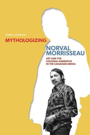 Mythologizing Norval Morrisseau: Art and the Colonial Narrative in the Canadian Media