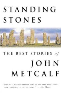 Standing Stones: The Best Stories of John Metcalf