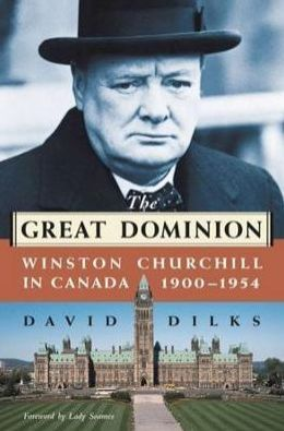 The Great Dominion: Winston Churchill in Canada, 1900-1954