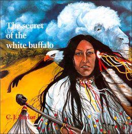 The Secret of the White Buffalo: An Oglala Legend (Native Legends) C. J. Taylor
