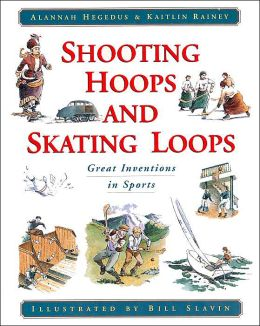 Shooting Hoops and Skating Loops: Great Inventions in Sports