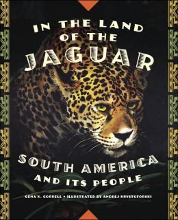 In the Land of the Jaguar: South America and Its People Gena K. Gorrell and Andrej Krystoforski