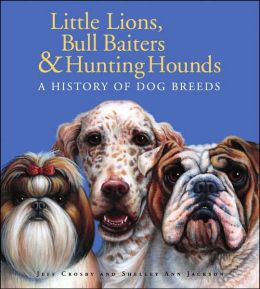 Little Lions, Bull Baiters and Hunting Hounds: A History of Dog Breeds