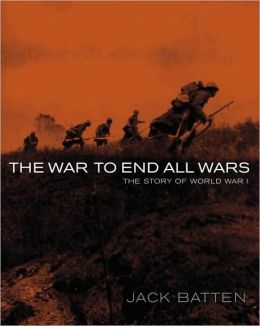 The War to End All Wars: The Story of World War I